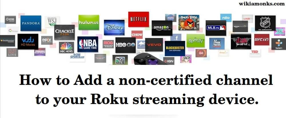How may I add a non-certified channel to your Roku streaming