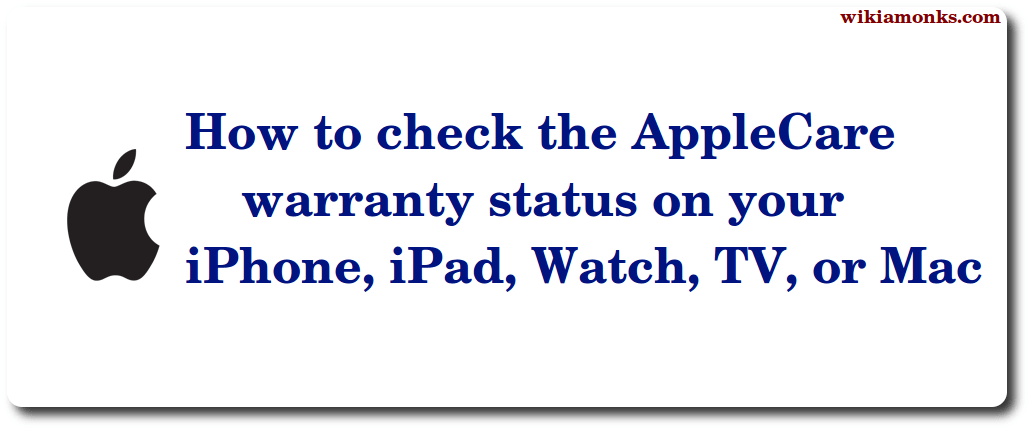 How to check the iPhone,iPad and Mac warranty under AppleCare
