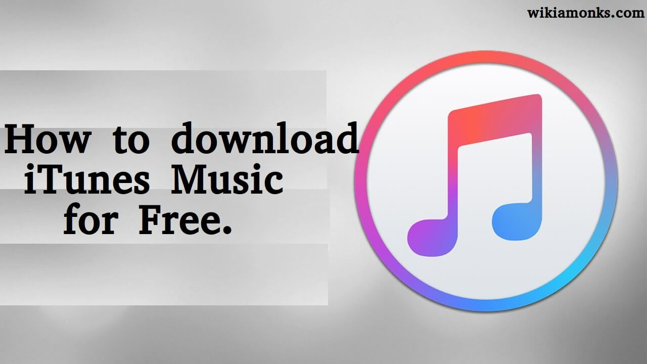 How to download iTunes Music for Free | Wikiamonks