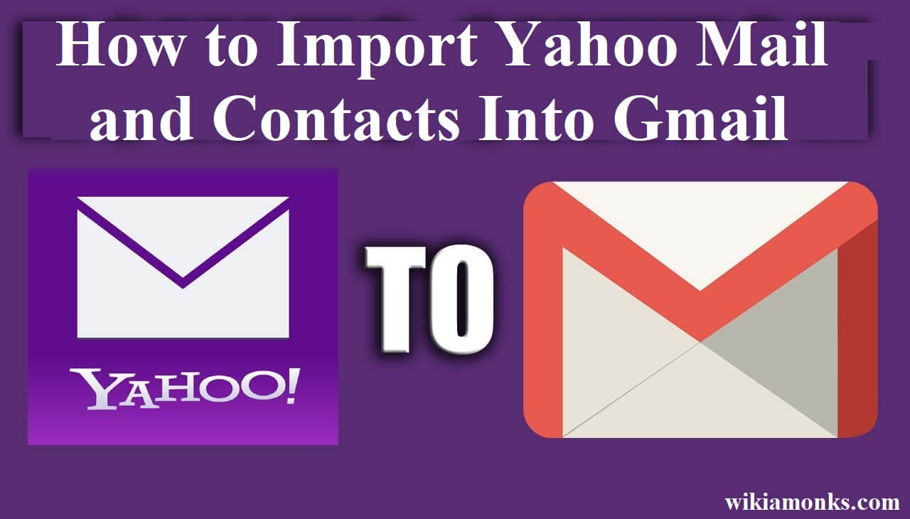 How to Switch or Import Yahoo Mail and Contacts Into Gmail