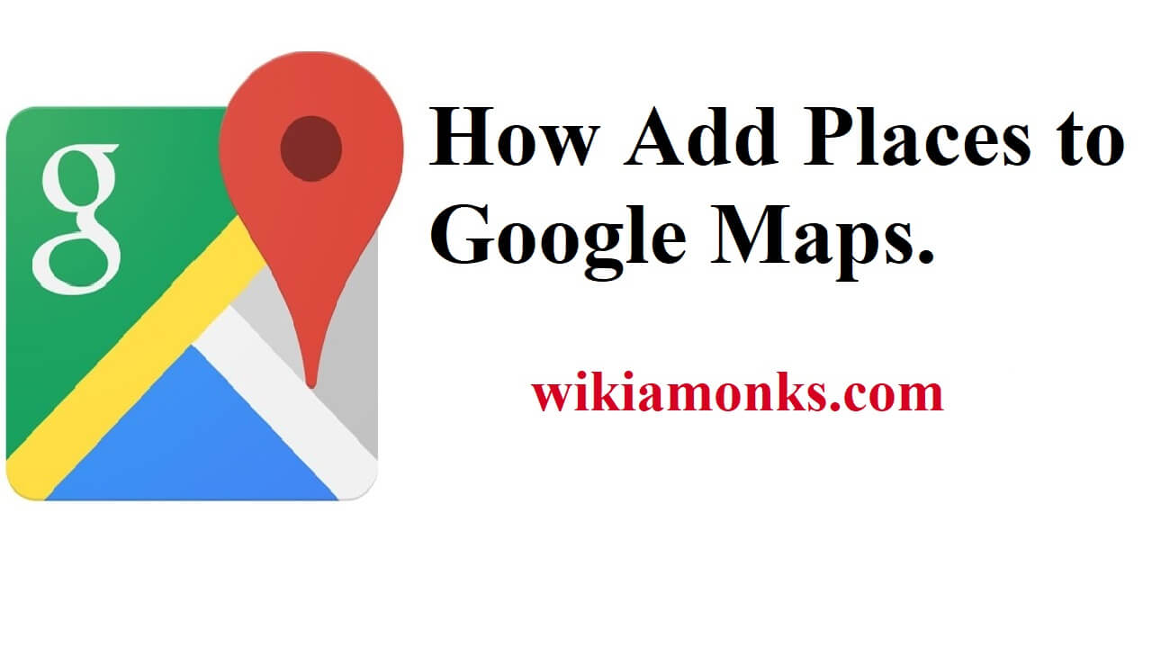 How to add places to google maps wikiamonks add places to google maps ccuart Images