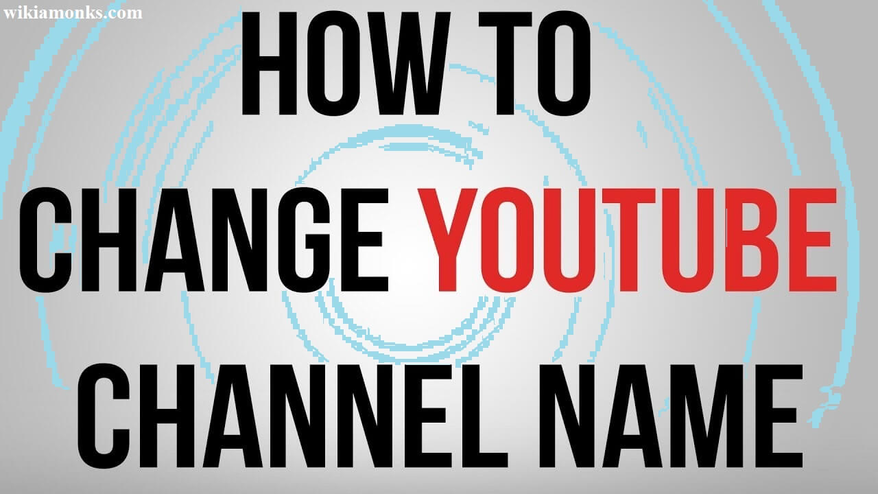 How To Change Your Channel Name On Youtube Wikiamonks