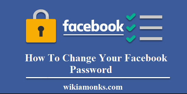 How To Change Your Facebook Password Wikiamonks