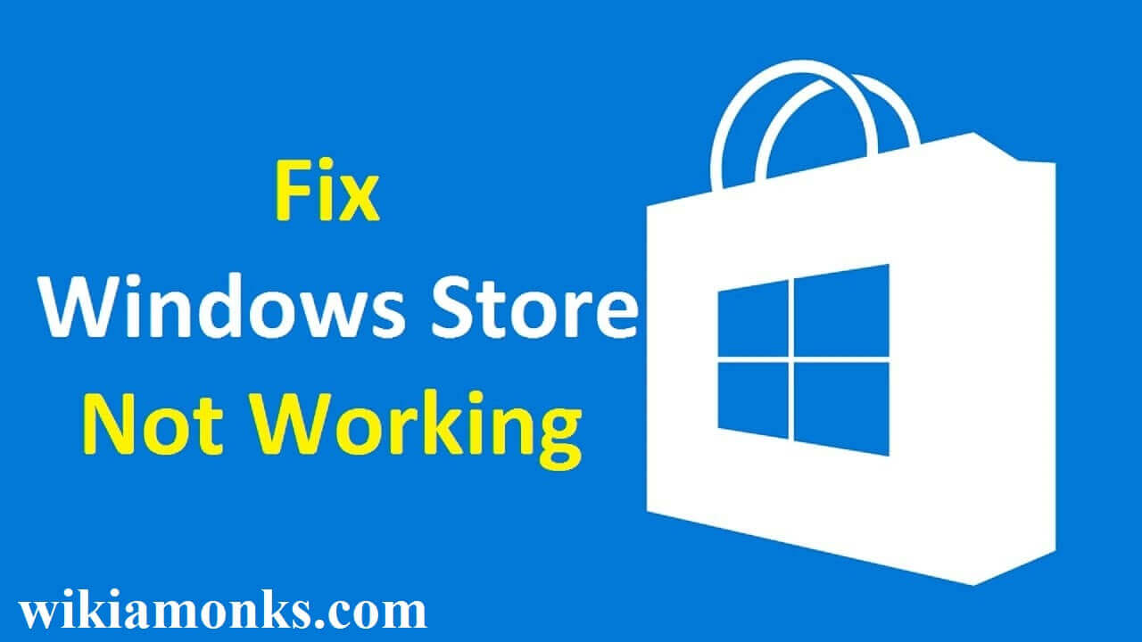 How to Fix Windows Or Microsoft Store Not Working | Wikiamonks